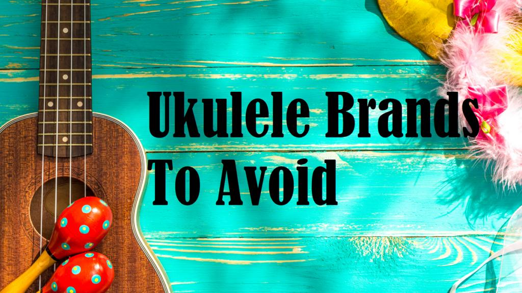 Ukulele Brands to Avoid